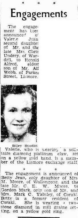 The Northern Star of October 1, 1949: The engage ment has beer announced o( Valerie Joan second daughter of Mr. and the late Mrs. Chris Undery, of War- dell, to Ronald Alfred, eldest son of Mr. Alf Webb, of Parkes Street, Lismore.