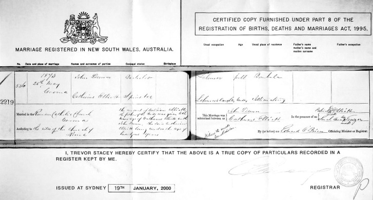 John Dunn was born on March 13, 1847 and baptized on May 8, 1847 near Queanbeyan, the son of John Dunn, a shepherd at Woden (now part of the ACT) and Elizabeth Davis or Davidson. He met and married Catherine Elliot, the daughter of William and Ann, on May 26, 1873 in the Roman Catholic Church at Cooma. Catherine Elliott was born in the Cooma District.