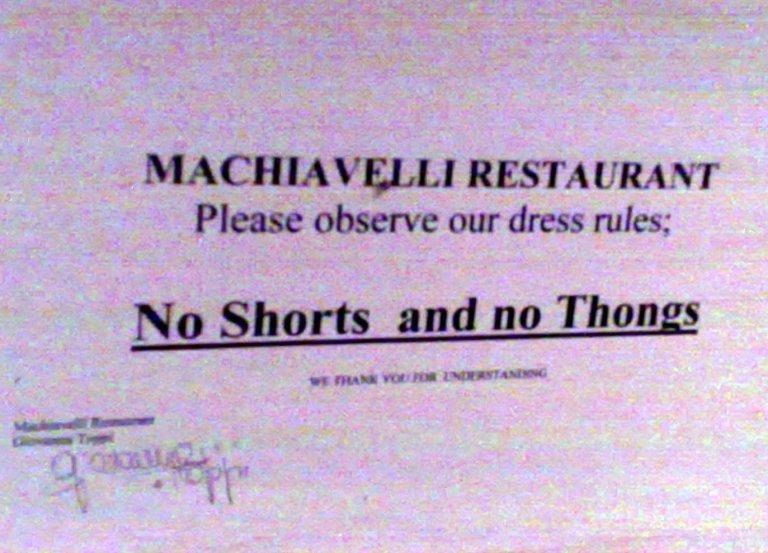 House Rules at Machiavelli Restaurant - No shorts and no thongs.